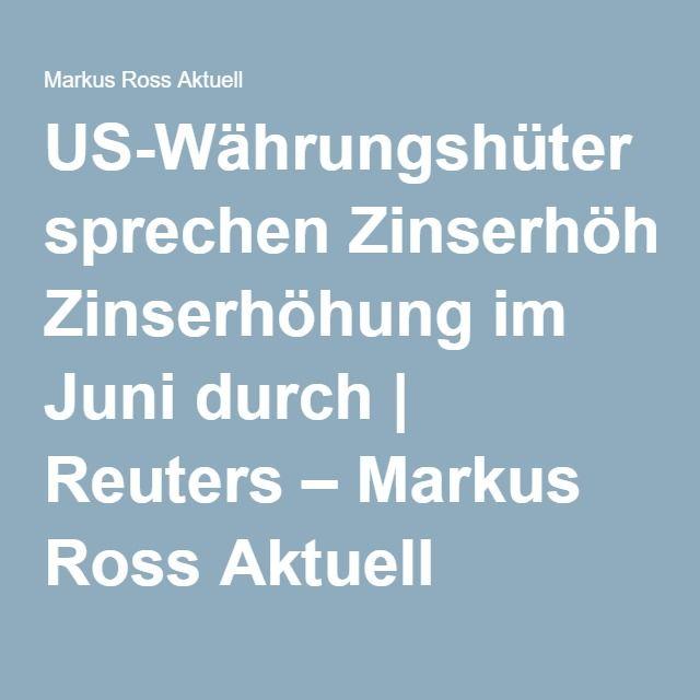 US-Währungshüter sprechen Zinserhöhung im Juni durch | Reuters – Markus Ross Aktuell