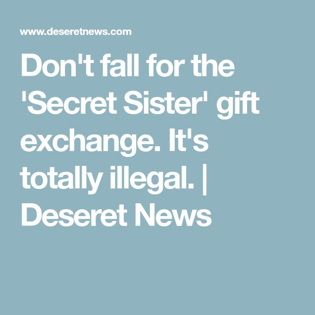 Don't fall for the 'Secret Sister' gift exchange. It's totally illegal. | Deseret News