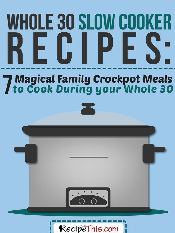 Whole 30 Slow Cooker Recipes - 7 Magical Family Crockpot Meals To Cook During Your Whole 30