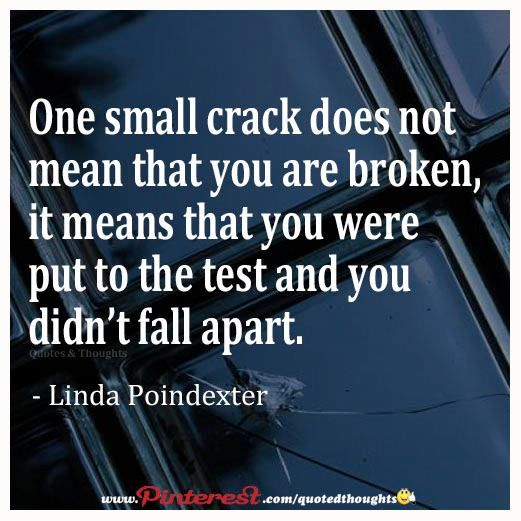 One Small Crack Doesn't Mean That You Are Broken, It Means