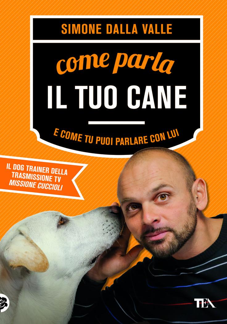 """Saper comunicare non significa saper farsi obbedire... """"Come parla il tuo cane... e come tu puoi parlare con lui"""" di Simone Dalla Valle (dal 19/06/2014 - http://www.tealibri.it/generi/cucina_manuali_e_varia/come_parla_il_tuo_cane_9788850235643.php)."""