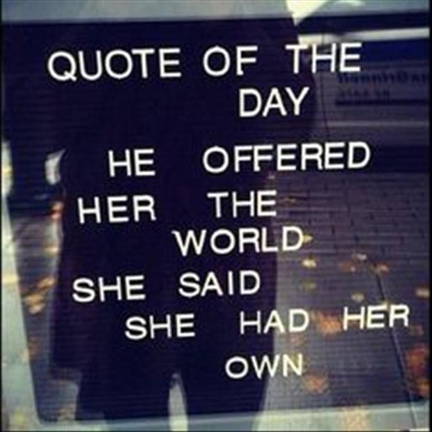 I love this quote. Independence. never rely on others, build your own world!