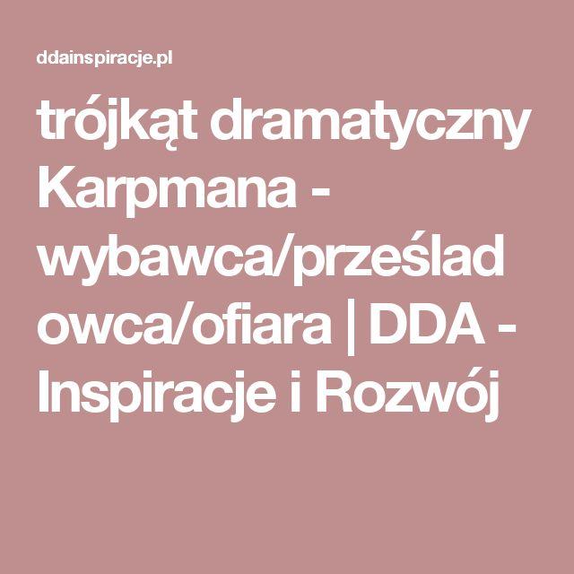 trójkąt dramatyczny Karpmana - wybawca/prześladowca/ofiara | DDA - Inspiracje i Rozwój