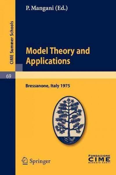 Model Theory and Applications: Lectures Given at the Centro Internazionale Matematico Estivo