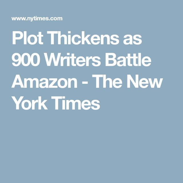 Plot Thickens as 900 Writers Battle Amazon - The New York Times