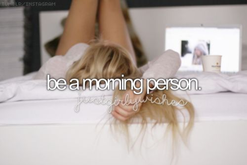 Maybe one day I will be but until then sorry for everyone who has to put up with me in the mornings