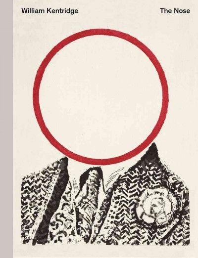 New Book: William Kentridge : The Nose / edited by Sabine Schaschl, 2015.