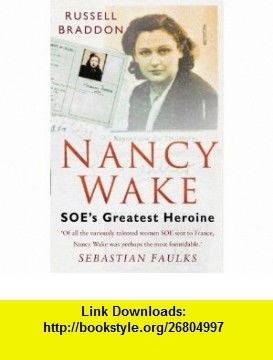 Nancy Wake SOEs Greatest Heroine (9780752454856) Russell Braddon , ISBN-10: 0752454854  , ISBN-13: 978-0752454856 ,  , tutorials , pdf , ebook , torrent , downloads , rapidshare , filesonic , hotfile , megaupload , fileserve