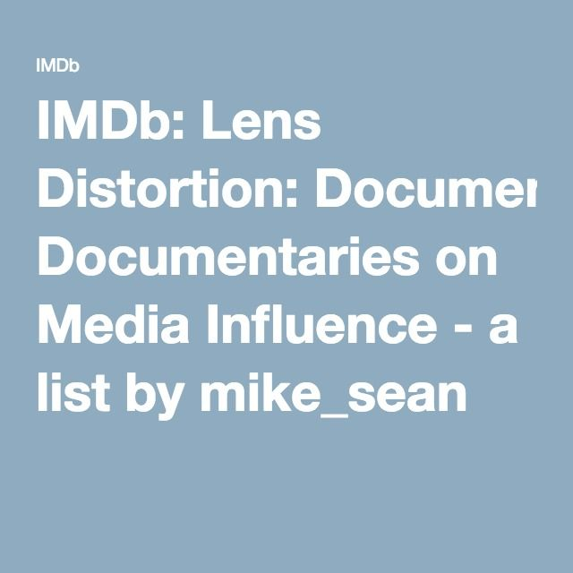 IMDb: Lens Distortion: Documentaries on Media Influence - a list by mike_sean