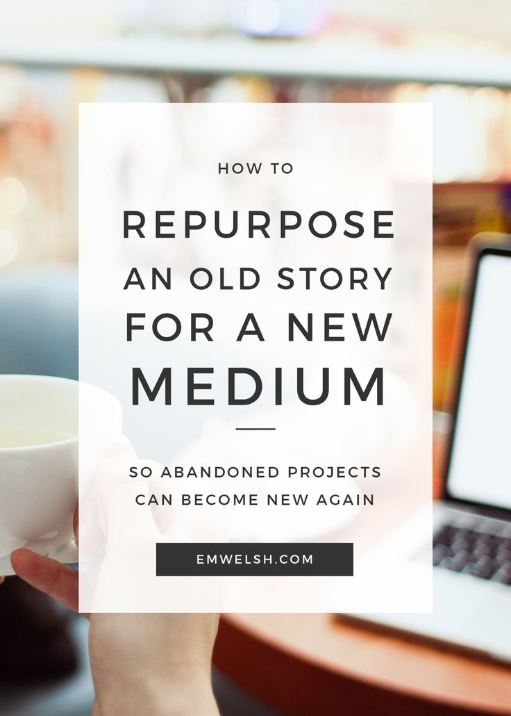 How to Repurpose an Old Story for a New Medium - E.M. Welsh