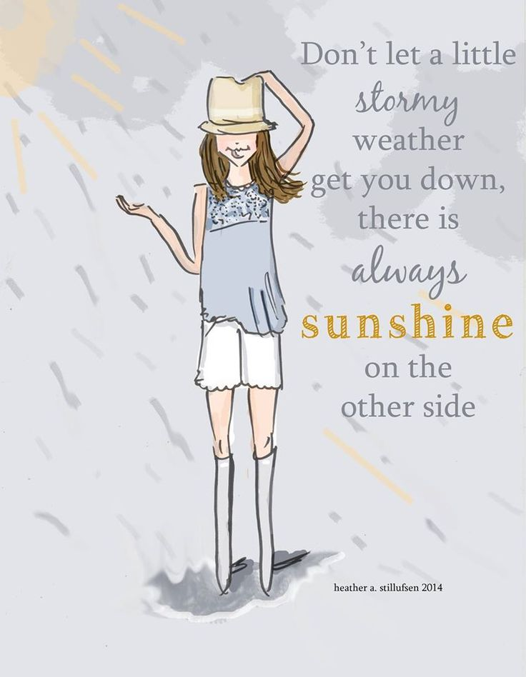 Don't let a little stormy weather get you down, there is always sunshine on the other side.