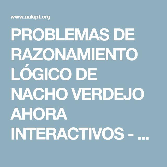 PROBLEMAS DE RAZONAMIENTO LÓGICO DE NACHO VERDEJO AHORA INTERACTIVOS - Aula PT