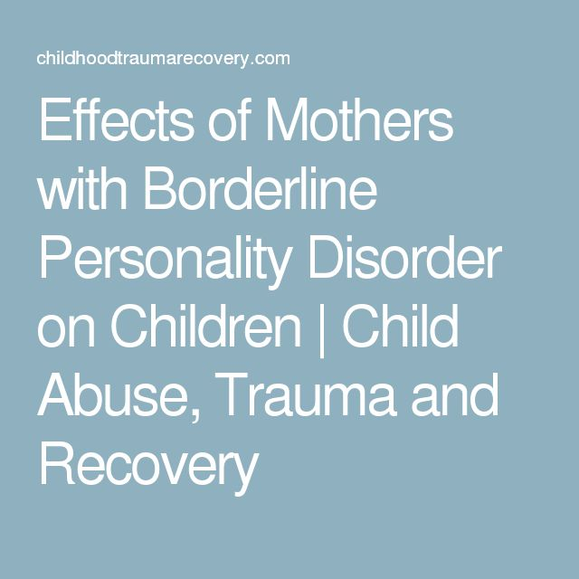 Effects of Mothers with Borderline Personality Disorder on Children | Child Abuse, Trauma and Recovery