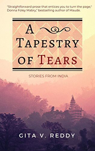 04 18 2018 A Tapestry Of Tears Stories From India By Reddy Gita V