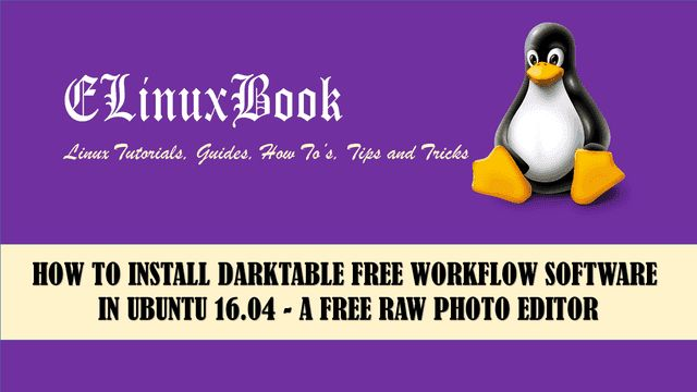 In this article we are going to learn How to install Darktable free workflow software (free raw photo editor) in Ubuntu 16.04. Darktable is open source work
