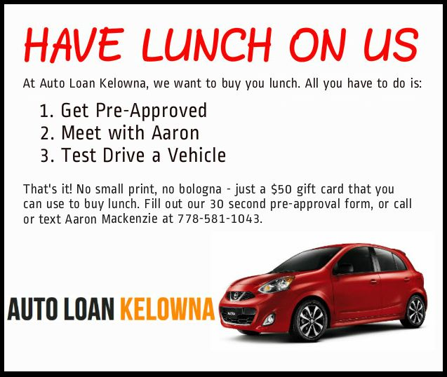 Test drive a car at Auto Loan Kelowna and lunch is on us!