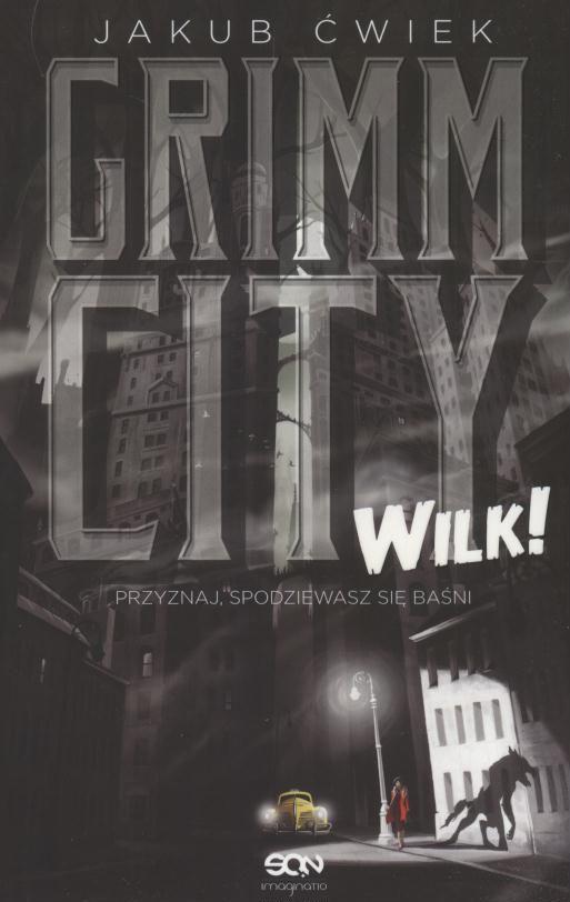 Grimm City : Wilk! / Jakub Ćwiek ; [ilustracje Piotr Sokołowski]. - Kraków : Wydawnictwo Sine Qua Non, 2016. SOWA-WWW : Katalog księgozbioru WBP w Opolu