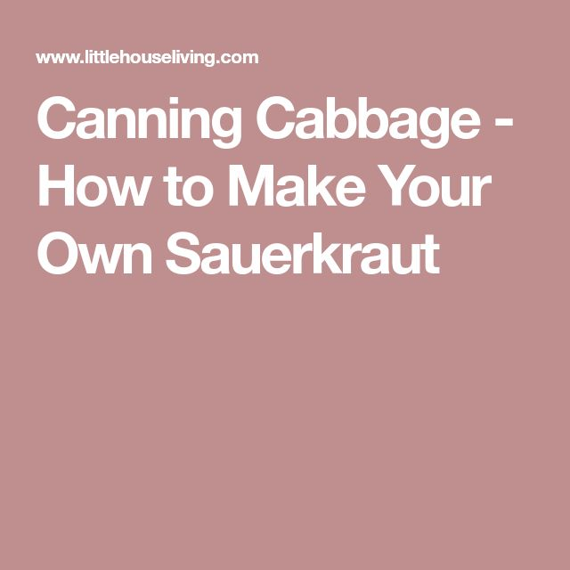 Canning Cabbage - How to Make Your Own Sauerkraut