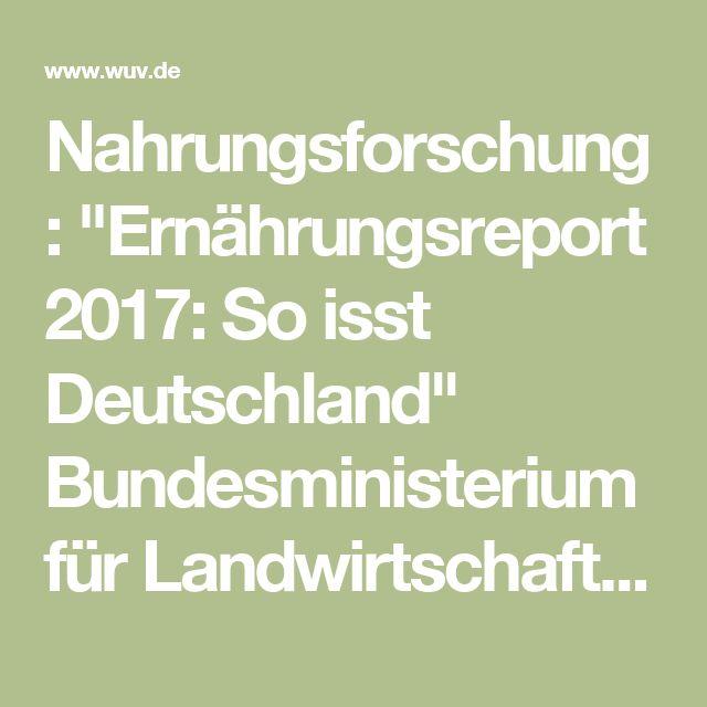 """Nahrungsforschung: """"Ernährungsreport 2017: So isst Deutschland"""" Bundesministerium für Landwirtschaft - via W&V"""