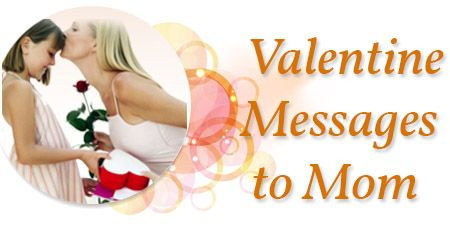 Sweet Valentine's Day Messages to Mom - Valentine's Day Love Wishes, Cute Valentine's Text Messages to the mother who is written with sweet and lovely words to make the mother feel loved and special.