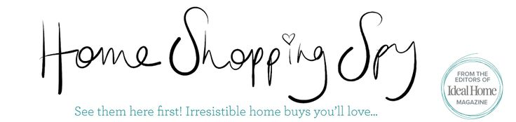 Home Shopping Spy....From the editors of Ideal Home Magazine/ see the trends, buy the trend, decorate the trends!