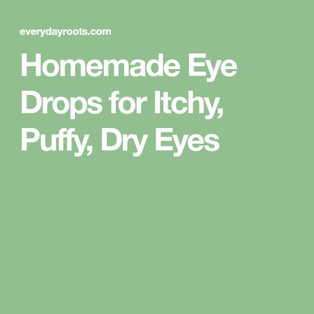 Homemade Eye Drops for Itchy, Puffy, Dry Eyes
