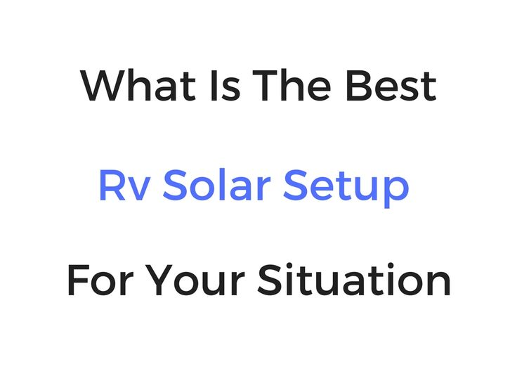 The Best Rv Solar Setup For Your Situation: Intro Guide
