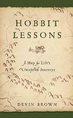 Hobbit Lessons: A Map for Life's Unexpected Journey (Paperback)