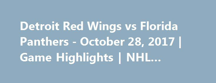 Detroit Red Wings vs Florida Panthers - October 28, 2017   Game Highlights   NHL 2017/18