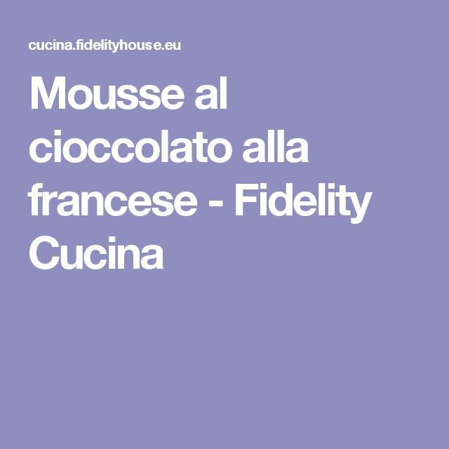 Mousse al cioccolato alla francese - Fidelity Cucina