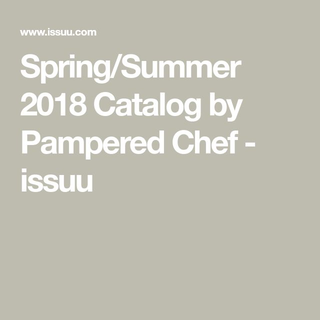 Spring/Summer 2018 Catalog by Pampered Chef - issuu