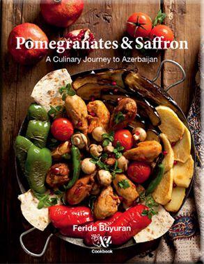 Pomegranates & Saffron: A Culinary Journey to Azerbaijan by Feride Buyuran #cookbook #azerbaijan