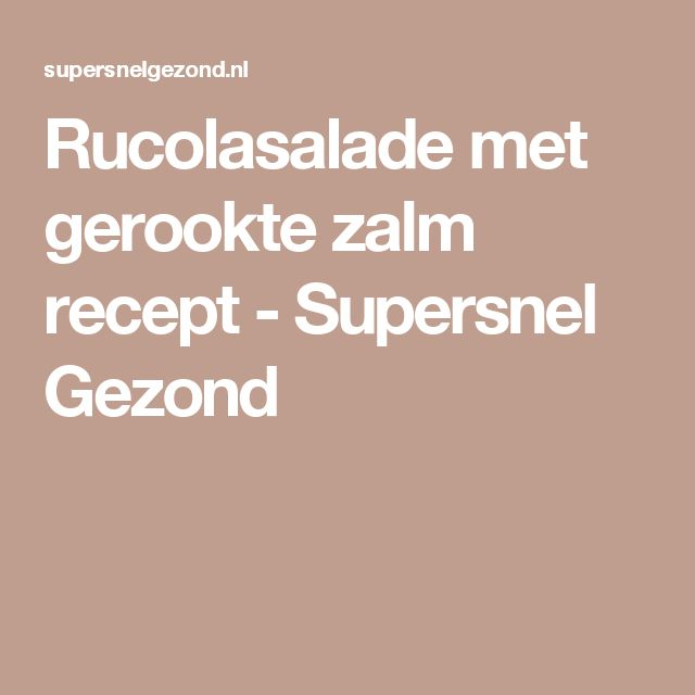 Rucolasalade met gerookte zalm recept - Supersnel Gezond