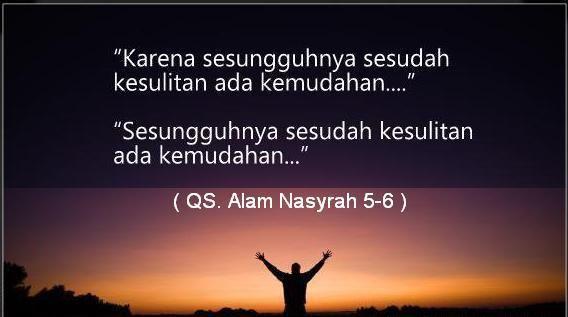 """Kala kesulitan mengganjal urusanmu, Renungkan lah makna surah """"A lam Nasyrah"""" Dan percayalah, bahwa jalan keluar pasti datang...  """"Bukankah ..."""