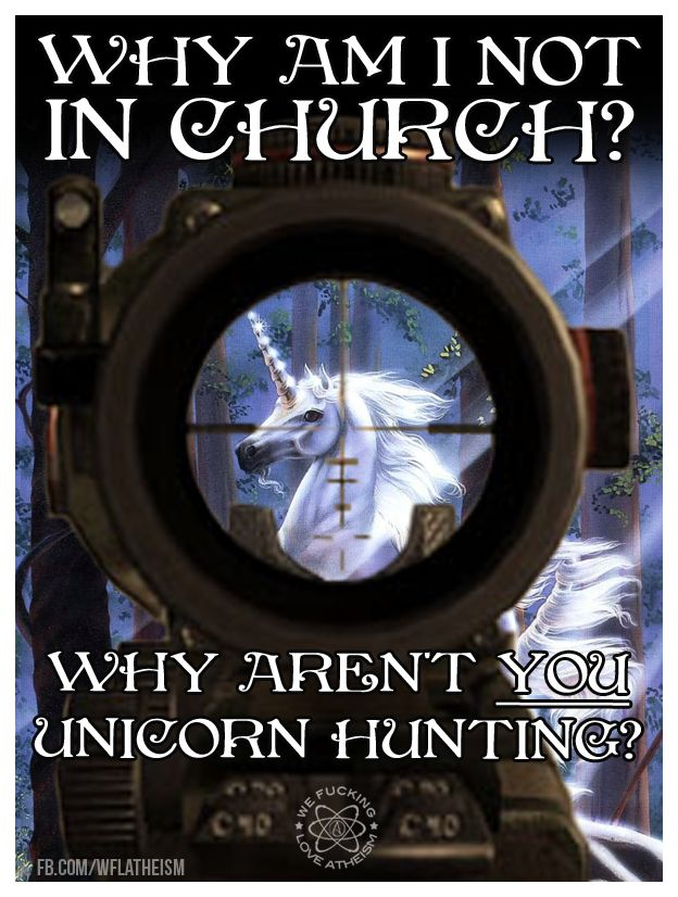 Atheism, Religion, God is Imaginary, Unicorns. Why am I not in church? Why aren't YOU unicorn hunting?