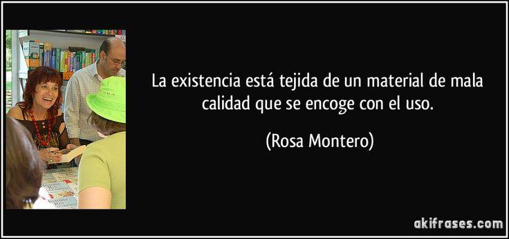 La existencia está tejida de un material de mala calidad que se encoge con el uso. (Rosa Montero)