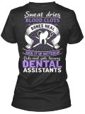 Discover Only Real Girls Become Dental Assistants Women's T-Shirt, a custom product made just for you by Teespring. With world-class production and customer support, your satisfaction is guaranteed. - Sweat Dries Blood Clots Bones Heal Suck It Up...
