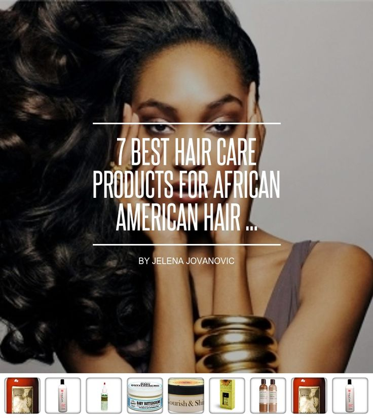 7 Best Hair Care #Products for African American Hair ... - Hair