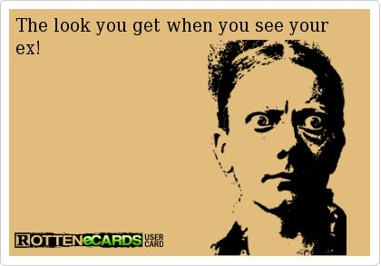 The look you get when you see your ex!