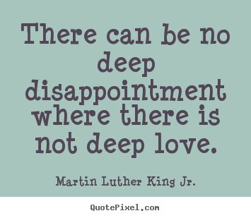 Profound+Love+Quotes | ... There can be no deep disappointment where there is not deep love