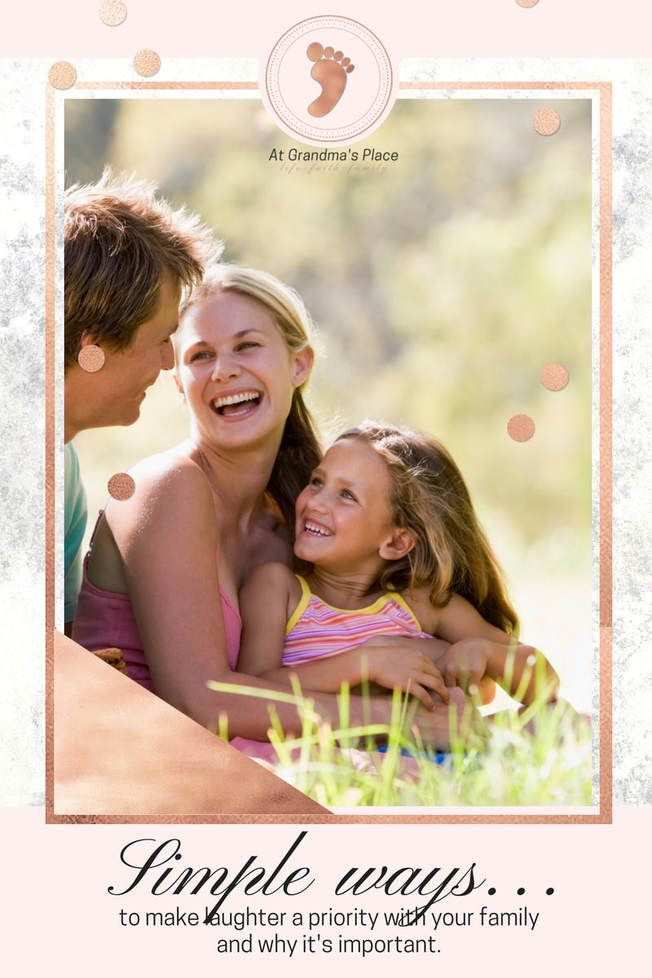 Simple ways to make laughter a priority with your family... and why you should. atgrandmasplace.com