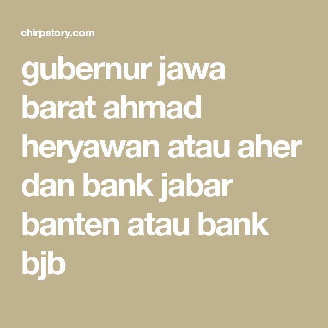 gubernur jawa barat ahmad heryawan atau aher dan bank jabar banten atau bank bjb