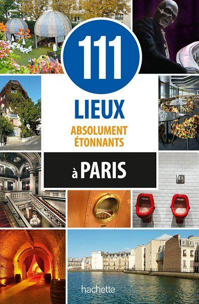 111 lieux absolument étonnants à Paris | collectif
