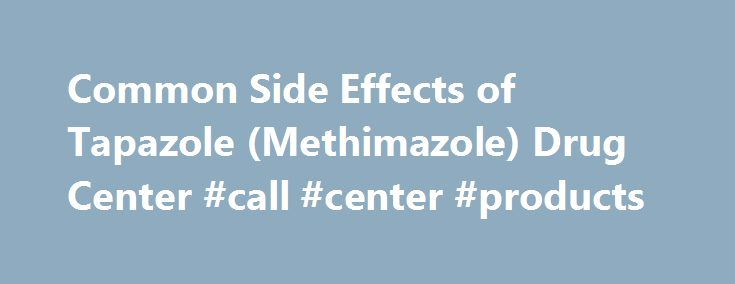 Common Side Effects of Tapazole (Methimazole) Drug Center #call #center #products http://minneapolis.nef2.com/common-side-effects-of-tapazole-methimazole-drug-center-call-center-products/  # Tapazole Last reviewed on RxList 8/26/2015 Tapazole (methimazole) is an anti-thyroid drug used to treat hyperthyroidism (overactive thyroid). Tapazole is also used before thyroid surgery or radioactive iodine treatment. Tapazole is available in generic form. Common side effects of Tapazole include Tell…