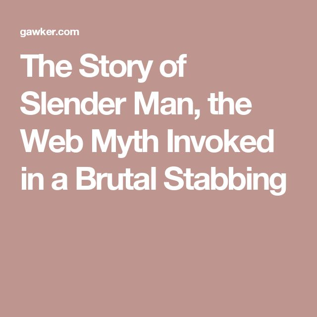 The Story of Slender Man, the Web Myth Invoked in a Brutal Stabbing