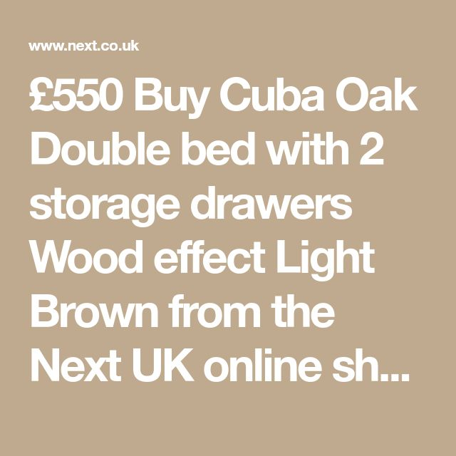 £550 Buy Cuba Oak Double bed with 2 storage drawers Wood effect Light Brown from the Next UK online shop