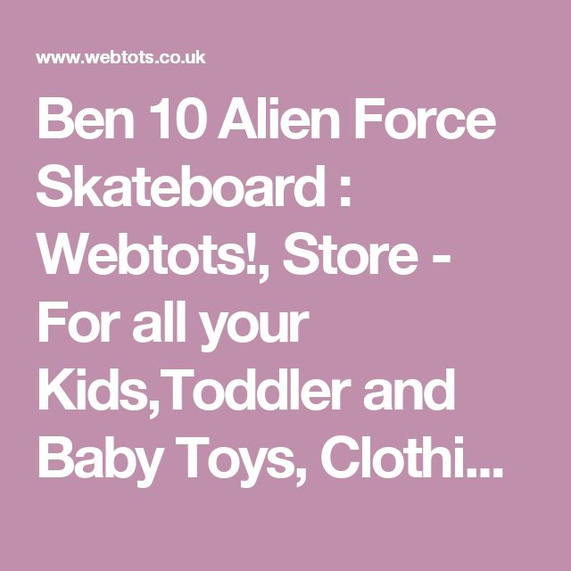 Ben 10 Alien Force Skateboard : Webtots!, Store - For all your Kids,Toddler and Baby Toys, Clothing and Furniture