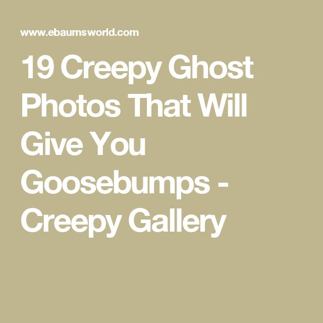 19 Creepy Ghost Photos That Will Give You Goosebumps - Creepy Gallery