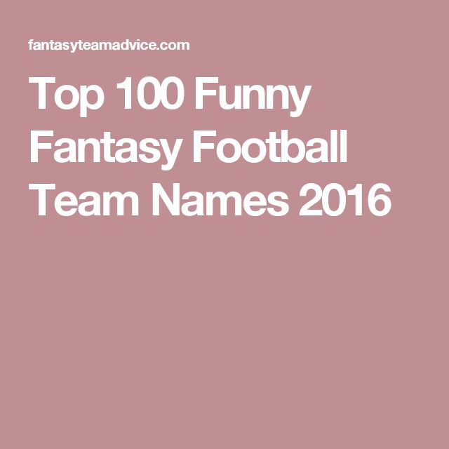 Top 100 Funny Fantasy Football Team Names 2016