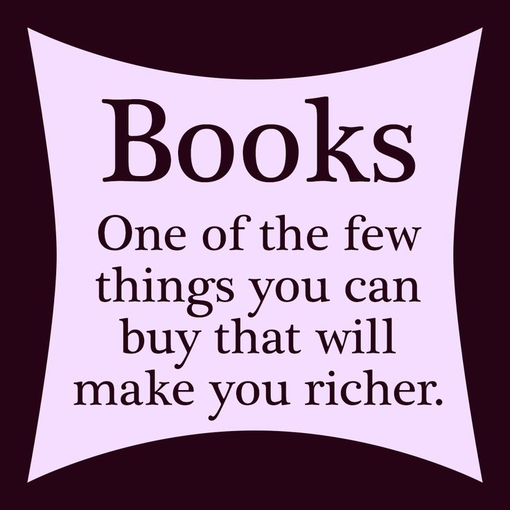 Books: One of the few things you can buy that will make you richer. Read.                                                                                                                                                                                 More
